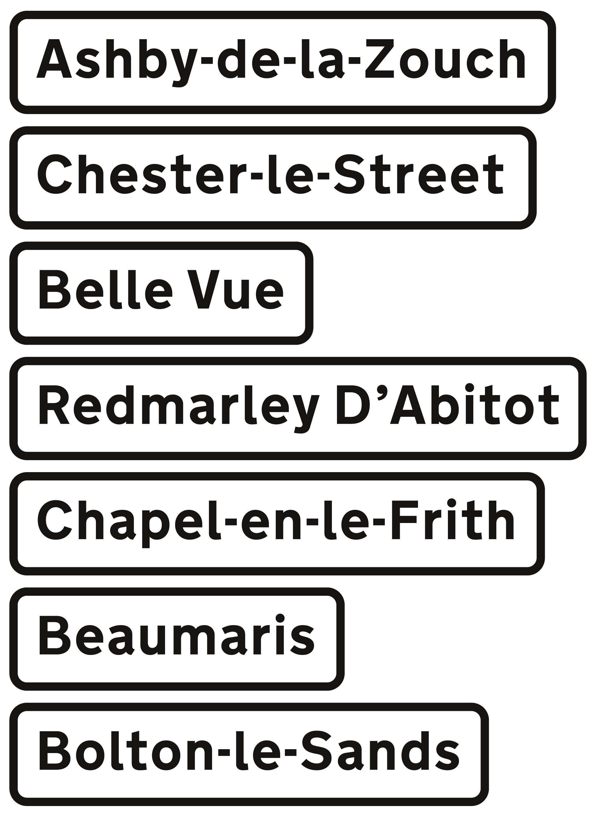 Black and white British road signs showing the names of the following places: Ashby-de-la-Zouche, Chester-le-Street, Belle Vue, Redmarley D'Abitot, Chapel-en-le-Frith, Beaumaris and Bolton-le-Sands